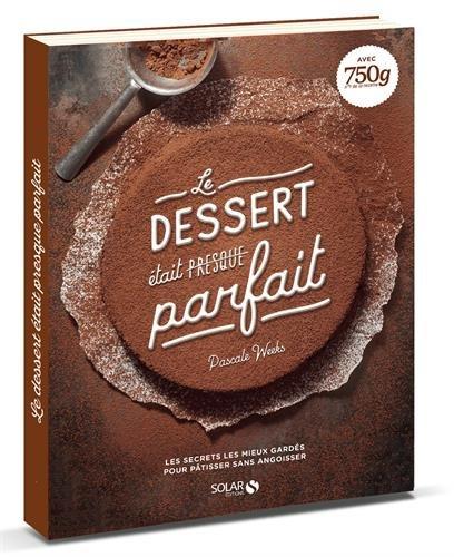 Le dessert était presque parfait de Pascale Weeks